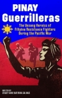 Pinay Guerrilleras: The Unsung Heroics of Filipina Resistance Fighters During the Pacific War Cover Image