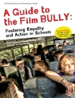 A Guide to the Film Bully: Fostering Empathy and Action in Schools (REVISED EDITION) Cover Image