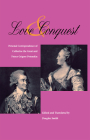 Love and Conquest: Personal Correspondence of Catherine the Great and Prince Grigory Potemkin Cover Image