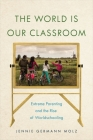 The World Is Our Classroom: Extreme Parenting and the Rise of Worldschooling (Critical Perspectives on Youth #8) Cover Image