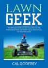 Lawn Geek: The Ultimate Guide to Lawn Care, Discover the Professional Tricks and Useful Tips on How to Care For Your Own Lawn Cover Image
