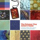 The Polymer Clay Artist's Guide: A Directory of Mixes, Colors, Textures, Faux Finishes, and Surface Effects Cover Image