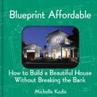 Blueprint Affordable: How to Build a Beautiful House Without Breaking the Bank Cover Image