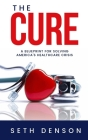 The Cure: A Blueprint for Solving America's Healthcare Crisis Cover Image