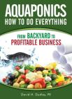 Aquaponics How to Do Everything: From Backyard to Profitable Business Cover Image