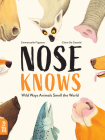 Nose Knows: Wild Ways Animals Smell the World Cover Image