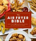 The Air Fryer Bible (Cookbook): More Than 200 Healthier Recipes for Your Favorite Foods Cover Image