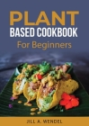 Planted Based Cookbook: For Beginners Cover Image