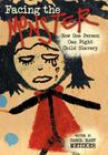 Facing the Monster: How One Person Can Fight Child Slavery Cover Image