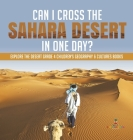 Can I Cross the Sahara Desert in One Day? - Explore the Desert Grade 4 Children's Geography & Cultures Books Cover Image
