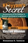Omar Khayyam's Secret: Hermeneutics of the Robaiyat in Quantum Sociological Imagination: Book 2: Khayyami Millennium: Reporting the Discovery Cover Image