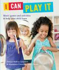 I Can Play It: Music Games and Activities to Help Your Child Learn Cover Image
