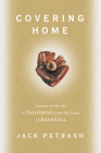 Covering Home: Lessons on the Art of Fathering from the Game of Baseball Cover Image