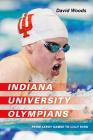 Indiana University Olympians: From Leroy Samse to Lilly King (Well House Books) Cover Image