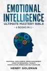 Emotional Intelligence Ultimate Mastery Bible: 6 Books In 1: Emotional Intelligence, Anger Management, Cognitive Behavioral Therapy, Manipulation, Emp Cover Image
