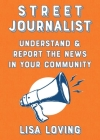 Street Journalist: Understand and Report the News in Your Community (Good Life) Cover Image