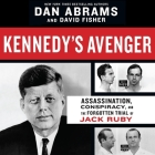 Kennedy's Avenger Lib/E: Assassination, Conspiracy, and the Forgotten Trial of Jack Ruby Cover Image