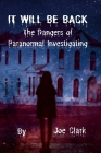 It Will Be Back: The Dangers of Paranormal Investigating Cover Image