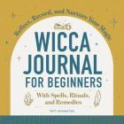 Wicca Journal for Beginners: Reflect, Record, and Nurture Your Magic Cover Image