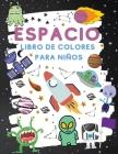 Espacio Libro De Colores Para Ninos: Fantástico espacio exterior para colorear con planetas, cohetes y robots (libros infantiles para colorear) Cover Image