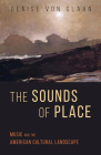 The Sounds of Place: Music and the American Cultural Landscape (Music in American Life) Cover Image