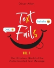 Text Fails: The Hilarious World of the Autocorrected Text Message. The Best Collection of Funniest Text Fail Ever (Vol. 1) Cover Image