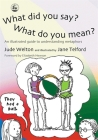 What Did You Say? What Do You Mean?: An Illustrated Guide to Understanding Metaphors Cover Image