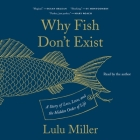 Why Fish Don't Exist: A Story of Loss, Love, and the Hidden Order of Life Cover Image