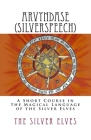 Arvyndase (Silverspeech): A Short Course in the Magical Language of the Silver Elves Cover Image