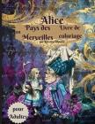 Livre de coloriage Alice au pays des merveilles pour adultes: Livre de coloriage anti-stress pour adultes avec de superbes dessins relaxants pour les Cover Image
