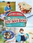My Little French Kitchen: Over 100 Recipes from the Mountains, Market Squares, and Shores of France Cover Image