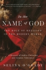 In the Name of God: The Role of Religion in the Modern World: A History of Judeo-Christian and Islamic Tolerance Cover Image