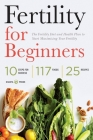 Fertility for Beginners: The Fertility Diet and Health Plan to Start Maximizing Your Fertility Cover Image