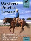 Western Practice Lessons: Ride Like a Champion, Train in a Progressive Plan, Improve Communication with Your Horse, Refine Your Performance  Cover Image