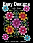 Easy Designs: Large Print for Easy Coloring: With Easy, Relaxing and Fun Coloring Designs including Animals, Insects and Flowers. Id Cover Image