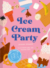 Ice Cream Party: Mix and Match to Create 3,375 Decadent Combinations Cover Image