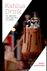 Kahlua Drink 29 RECIPES YOU CAN TRY AT HOME Cover Image