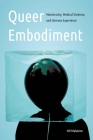 Queer Embodiment: Monstrosity, Medical Violence, and Intersex Experience (Expanding Frontiers: Interdisciplinary Approaches to Studies of Women, Gender, and Sexuality) Cover Image