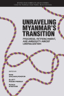 Unraveling Myanmar's Transition: Progress, Retrenchment and Ambiguity Amidst Liberalization (Kyoto CSEAS Series on Asian Studies #21) Cover Image