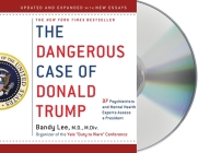 The Dangerous Case of Donald Trump: 37 Psychiatrists and Mental Health Experts Assess a President - Updated and Expanded with New Essays Cover Image