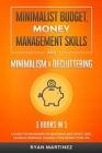 Minimalist Budget, Money Management Skills and Minimalism & Decluttering: A Guide for Beginners on Managing Bad Credit, Debt, Saving & Personal Financ Cover Image
