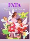Fata Libro da colorare: Libro da colorare delle fate per bambini: Fate carine e magiche, immagini di fiabe fantastiche per bambini I Ragazzi e Cover Image