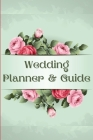 Wedding Planner and Guide: Wonderful Floral Guide to Organizing Your Dream Wedding, Wedding Planner Checklist Journal Cover Image