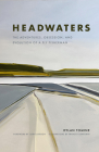 Headwaters: The Adventures, Obsession and Evolution of a Fly Fisherman Cover Image