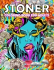 Stoner Coloring Book for Adults: Trippy Advisor Coloring Book - Stoner Coloring Book for Adults! Cover Image