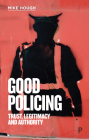 Good Policing: Trust, Legitimacy and Authority Cover Image