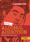 Having an Alcohol Addiction: Stories from Survivors (It Happened to Me) Cover Image