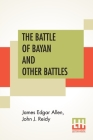 The Battle Of Bayan And Other Battles: Being A History Of The Moro Campaign From April 17, To Dec. 30, 1902. A Record Of Events Occurring During A Per Cover Image