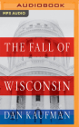 The Fall of Wisconsin: The Conservative Conquest of a Progressive Bastion and the Future of American Politics Cover Image