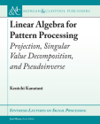 Linear Algebra for Pattern Processing: Projection, Singular Value Decomposition, and Pseudoinverse (Synthesis Lectures on Signal Processing) Cover Image